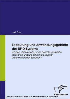 Bedeutung und Anwendungsgebiete des RFID-Systems. Werden Verbraucher zunehmend zu gläsernen Menschen und wie können sie sich vor Datenmissbrauch schützen?