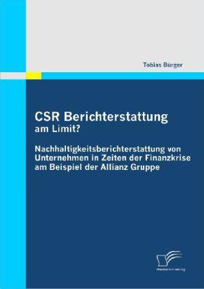 CSR Berichterstattung am Limit? Nachhaltigkeitsberichterstattung von Unternehmen in Zeiten der Finanzkrise am Beispiel der Allianz Gruppe