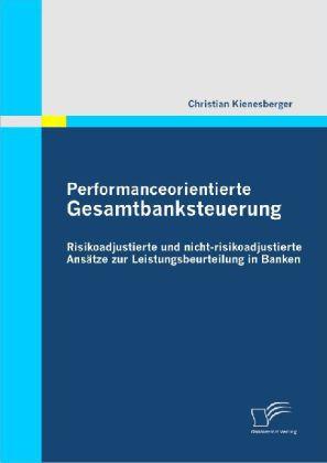 Performanceorientierte Gesamtbanksteuerung: Risikoadjustierte und nicht-risikoadjustierte Ansätze zur Leistungsbeurteilung in Banken