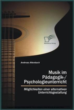 Musik im Pädagogik-/Psychologieunterricht. Möglichkeiten einer alternativen Unterrichtsgestaltung