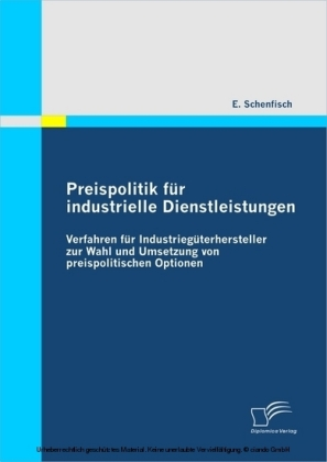 Preispolitik für industrielle Dienstleistungen: Verfahren für Industriegüterhersteller zur Wahl und Umsetzung von preispolitischen Optionen