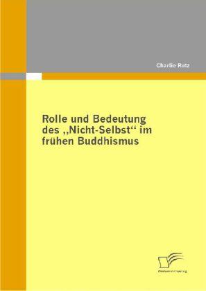 Rolle und Bedeutung des Nicht-Selbst im frühen Buddhismus