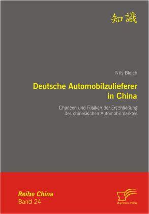 Deutsche Automobilzulieferer in China: Chancen und Risiken der Erschließung des chinesischen Automobilmarktes