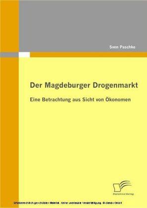 Der Magdeburger Drogenmarkt: Eine Betrachtung aus Sicht von Ökonomen