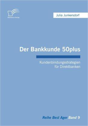 Der Bankkunde 50plus: Kundenbindungsstrategien für Direktbanken