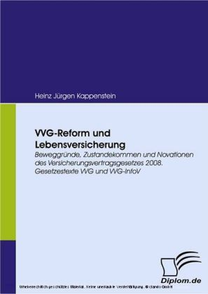 VVG-Reform und Lebensversicherung. Beweggründe, Zustandekommen und Novationen des Versicherungsvertragsgesetzes 2008. Gesetzestexte VVG und VVG-InfoV