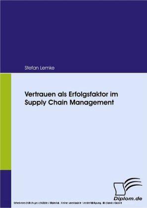 Vertrauen als Erfolgsfaktor im Supply Chain Management