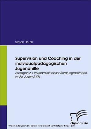 Supervision und Coaching in der individualpädagogischen Jugendhilfe. Aussagen zur Wirksamkeit dieser Beratungsmethode in der Jugendhilfe