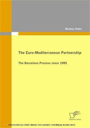 The Euro-Mediterranean Partnership. The Barcelona Process since 1995