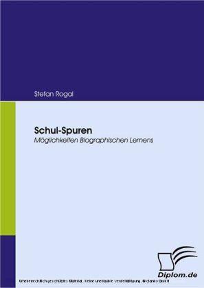 Schul-Spuren. Möglichkeiten Biographischen Lernens