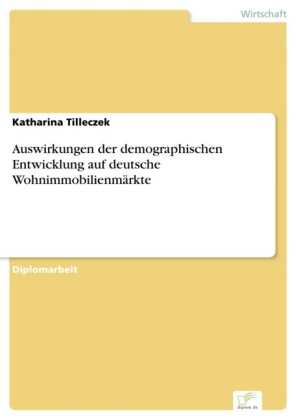 Auswirkungen der demographischen Entwicklung auf deutsche Wohnimmobilienmärkte