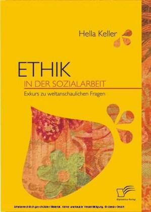 Ethik in der Sozialarbeit. Exkurs zu weltanschaulichen Fragen