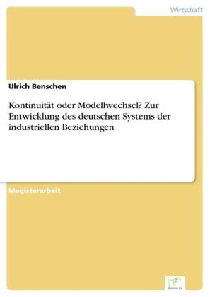 Kontinuität oder Modellwechsel? Zur Entwicklung des deutschen Systems der industriellen Beziehungen