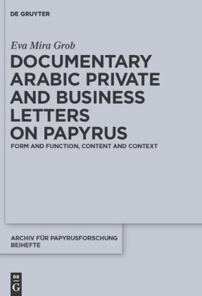 Documentary Arabic Private and Business Letters on Papyrus