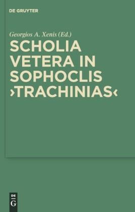 """""""Scholia vetera in Sophoclis """"""""Trachinias"""""""". Sammlung griechischer und lateinischer Grammatiker, Band 13"""""""