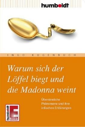 Warum sich der Löffel biegt und die Madonna weint
