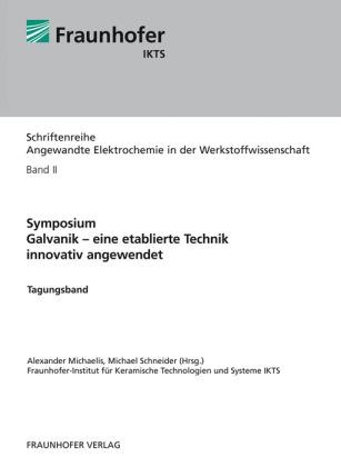 """Symposium """"Galvanik - eine etablierte Technik innovativ angewendet"""