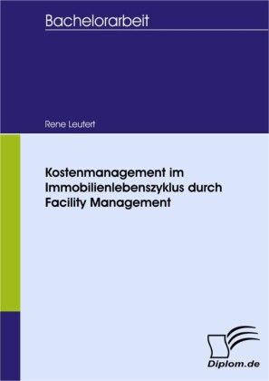 Kostenmanagement im Immobilienlebenszyklus durch Facility Management