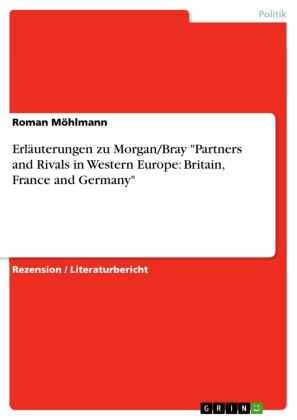 """Erläuterungen zu Morgan/Bray """"Partners and Rivals in Western Europe: Britain, France and Germany"""""""