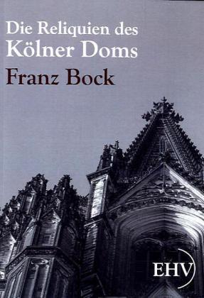 Die Reliquien des Kölner Doms