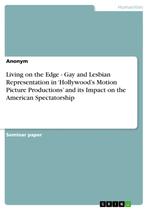 Living on the Edge - Gay and Lesbian Representation in 'Hollywood's Motion Picture Productions' and its Impact on the Am