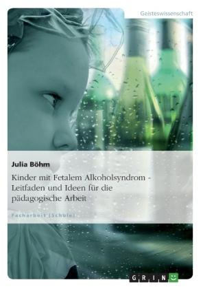 Kinder mit Fetalem Alkoholsyndrom - Leitfaden und Ideen für die pädagogische Arbeit
