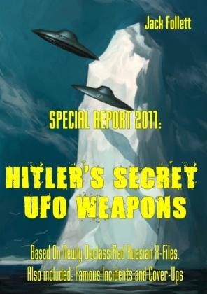 SPECIAL REPORT 2011: Hitler's Secret UFO Weapons