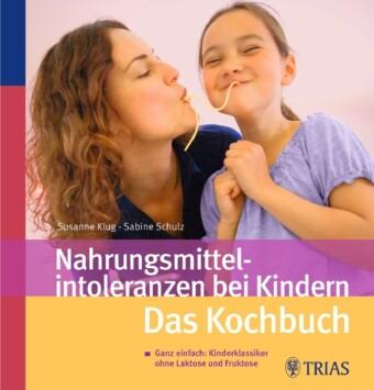 Nahrungsmittelintoleranzen bei Kindern - Das Kochbuch