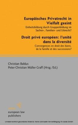 Europäisches Privatrecht in Vielfalt geeint. Droit privé européen: l'unité dans la diversité