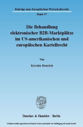 Die Behandlung elektronischer B2B-Marktplätze im US-amerikanischen und europäischen Kartellrecht