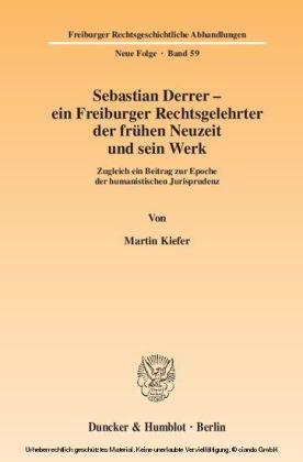 Sebastian Derrer - ein Freiburger Rechtsgelehrter der frühen Neuzeit und sein Werk