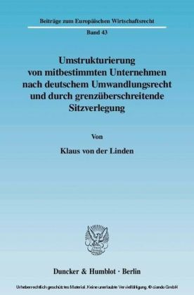 Umstrukturierung von mitbestimmten Unternehmen nach deutschem Umwandlungsrecht und durch grenzüberschreitende Sitzverlegung