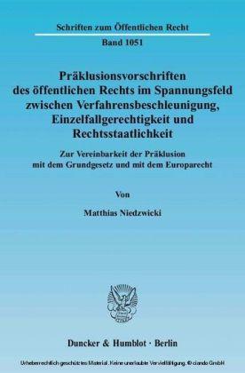 Präklusionsvorschriften des öffentlichen Rechts im Spannungsfeld zwischen Verfahrensbeschleunigung, Einzelfallgerechtigkeit und Rechtsstaatlichkeit