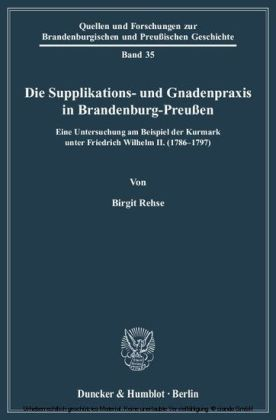Die Supplikations- und Gnadenpraxis in Brandenburg-Preußen.