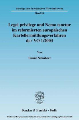 Legal privilege und Nemo tenetur im reformierten europäischen Kartellermittlungsverfahren der VO 1/2003.