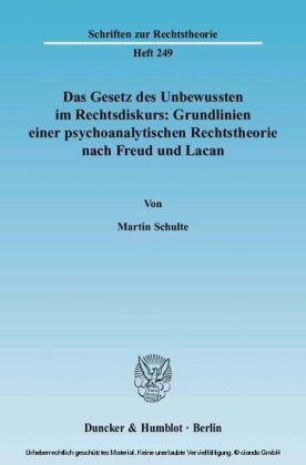 Das Gesetz des Unbewussten im Rechtsdiskurs: Grundlinien einer psychoanalytischen Rechtstheorie nach Freud und Lacan