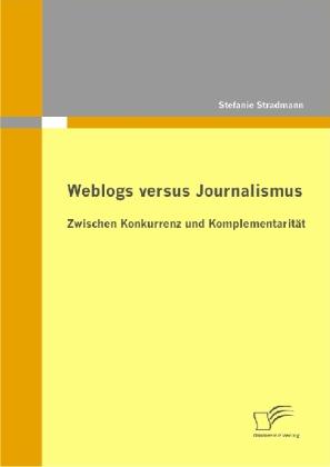 Weblogs versus Journalismus: Zwischen Konkurrenz und Komplementarität