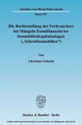 Die Rechtsstellung des Verbrauchers bei Mängeln fremdfinanzierter Immobilienkapitalanlagen ('Schrottimmobilien').