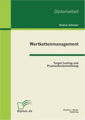 Wertkettenmanagement: Target Costing und Prozesskostenrechnung