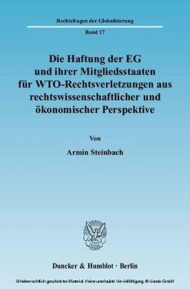 Die Haftung der EG und ihrer Mitgliedsstaaten für WTO-Rechtsverletzungen aus rechtswissenschaftlicher und ökonomischer Perspektive.