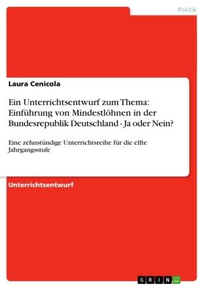 Ein Unterrichtsentwurf zum Thema: Einführung von Mindestlöhnen in der Bundesrepublik Deutschland - Ja oder Nein?