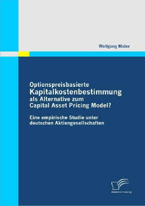 Optionspreisbasierte Kapitalkostenbestimmung als Alternative zum Capital Asset Pricing Model?