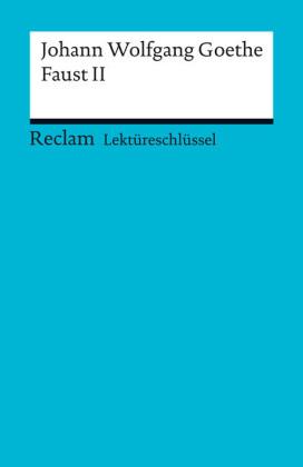 Lektüreschlüssel. Johann Wolfgang Goethe: Faust II