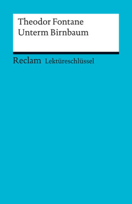 Lektüreschlüssel. Theodor Fontane: Unterm Birnbaum