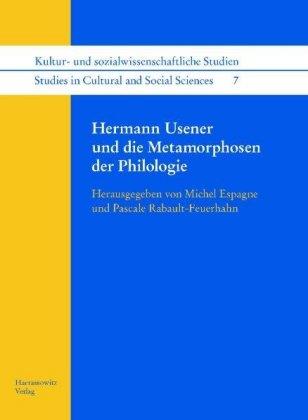 Hermann Usener und die Metamorphosen der Philologie