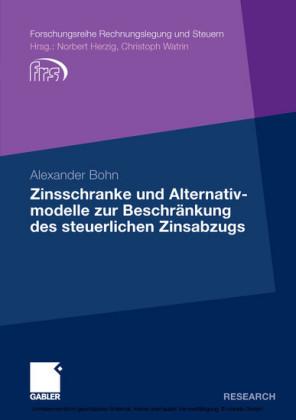 Zinsschranke und Alternativmodelle zur Beschränkung des steuerlichen Zinsabzugs