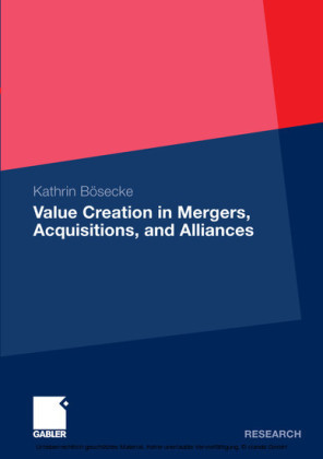 Value Creation in Mergers, Acquisitions, and Alliances