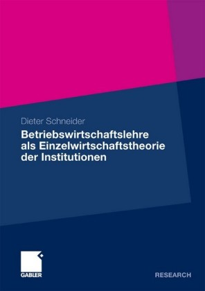 Betriebswirtschaftslehre als Einzelwirtschaftstheorie der Institutionen