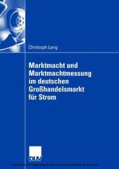 Marktmacht und Marktmachtmessung im deutschen Großhandelsmarkt für Strom