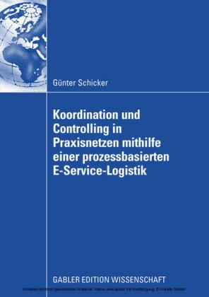 Koordination und Controlling in Praxisnetzen mithilfe einer prozessbasierten E-Service-Logistik